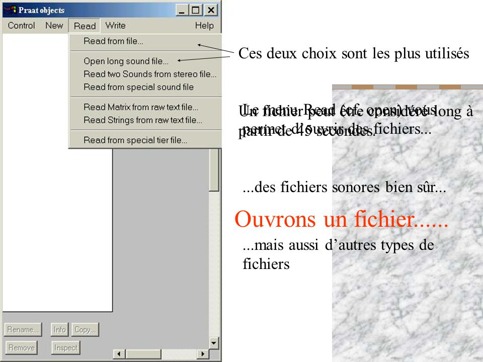 Le menu Read (cf. open) vous permet douvrir des fichiers......des fichiers sonores bien sûr......mais aussi dautres types de fichiers Ces deux choix s