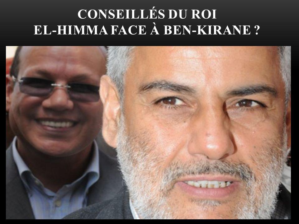 CONSEILLÉS DU ROI EL-HIMMA FACE À BEN-KIRANE ?