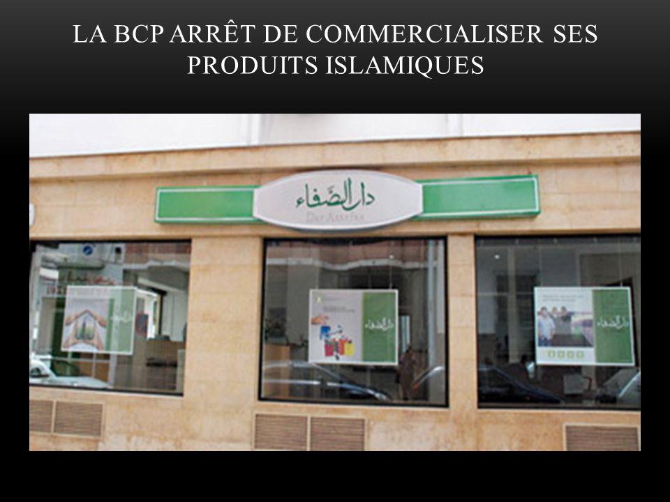 LA BCP ARRÊT DE COMMERCIALISER SES PRODUITS ISLAMIQUES