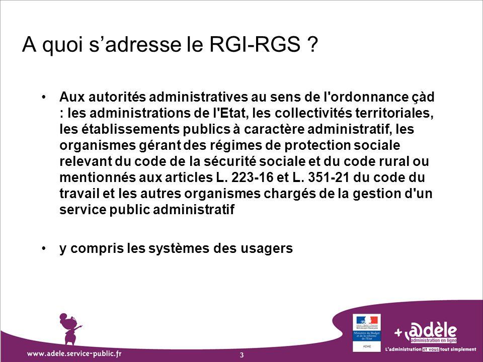 3 A quoi sadresse le RGI-RGS ? Aux autorités administratives au sens de l'ordonnance çàd : les administrations de l'Etat, les collectivités territoria