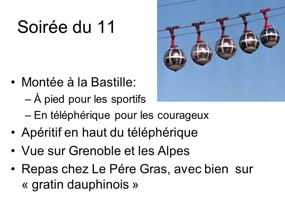 Soirée du 11 Montée à la Bastille: –À pied pour les sportifs –En téléphérique pour les courageux Apéritif en haut du téléphérique Vue sur Grenoble et les Alpes Repas chez Le Pére Gras, avec bien sur « gratin dauphinois »