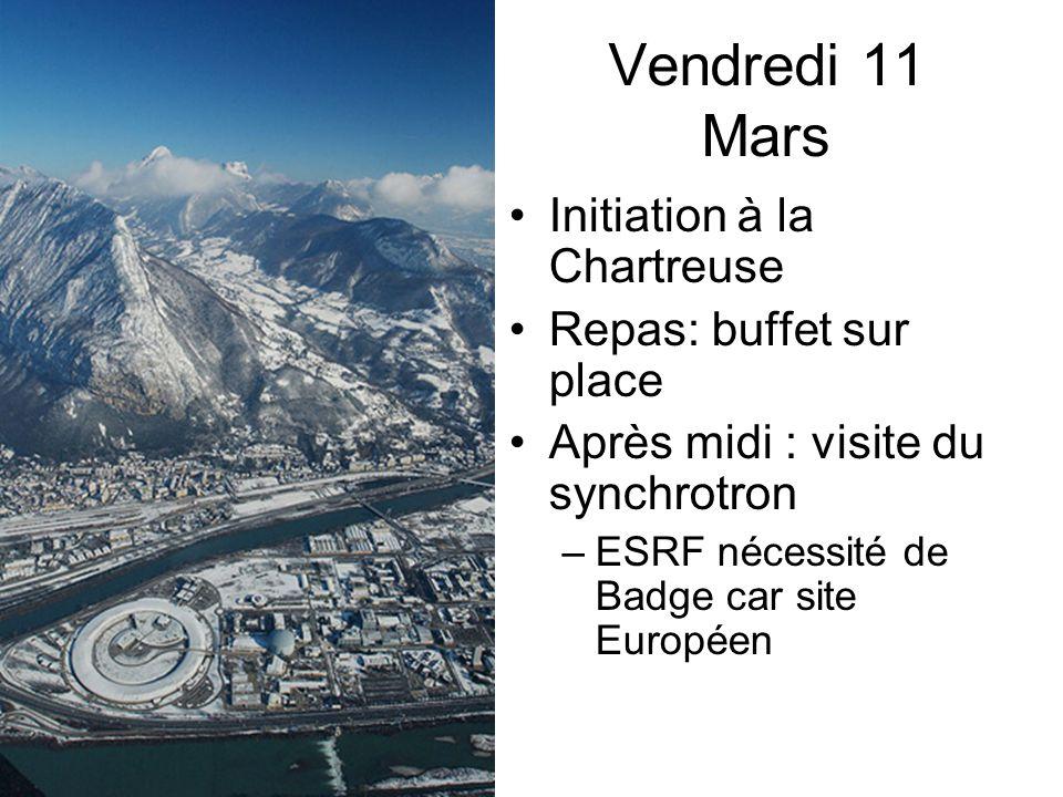 Vendredi 11 Mars Initiation à la Chartreuse Repas: buffet sur place Après midi : visite du synchrotron –ESRF nécessité de Badge car site Européen