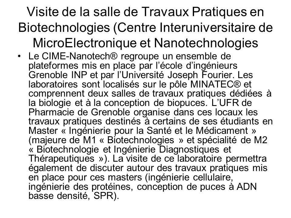 Visite de la salle de Travaux Pratiques en Biotechnologies (Centre Interuniversitaire de MicroElectronique et Nanotechnologies Le CIME-Nanotech® regroupe un ensemble de plateformes mis en place par lécole dingénieurs Grenoble INP et par lUniversité Joseph Fourier.