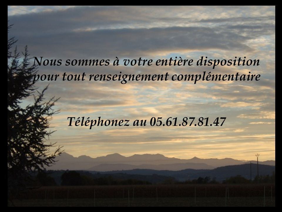 Intérieur Nous sommes à votre entière disposition pour tout renseignement complémentaire Téléphonez au 05.61.87.81.47