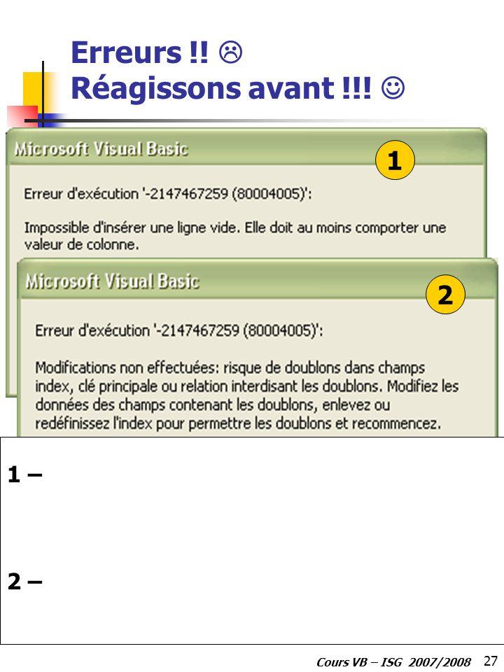 27 Cours VB – ISG 2007/2008 Erreurs !! Réagissons avant !!! 1 – 2 – 1 2
