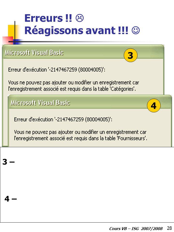 28 Cours VB – ISG 2007/2008 Erreurs !! Réagissons avant !!! 3 4 3 – 4 –