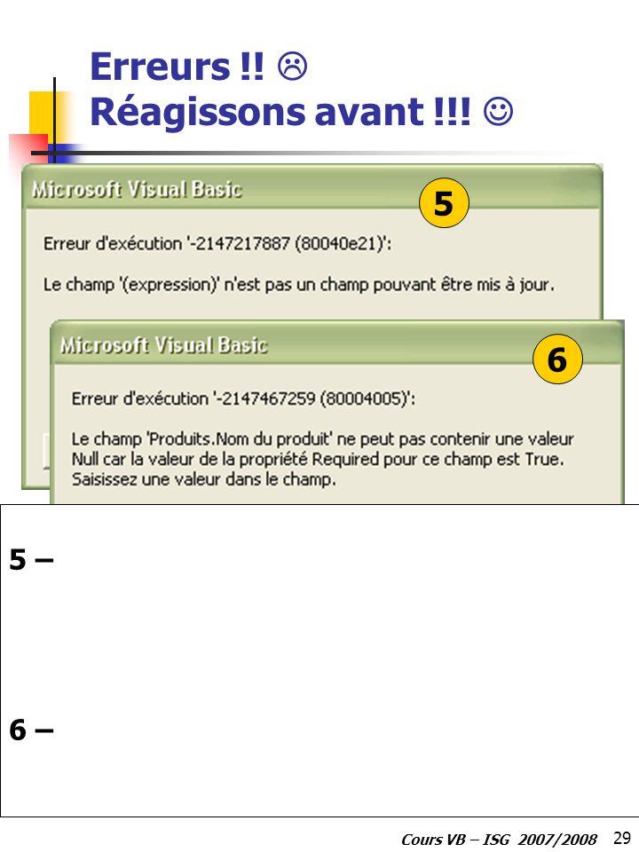 29 Cours VB – ISG 2007/2008 Erreurs !! Réagissons avant !!! 5 6 5 – 6 –