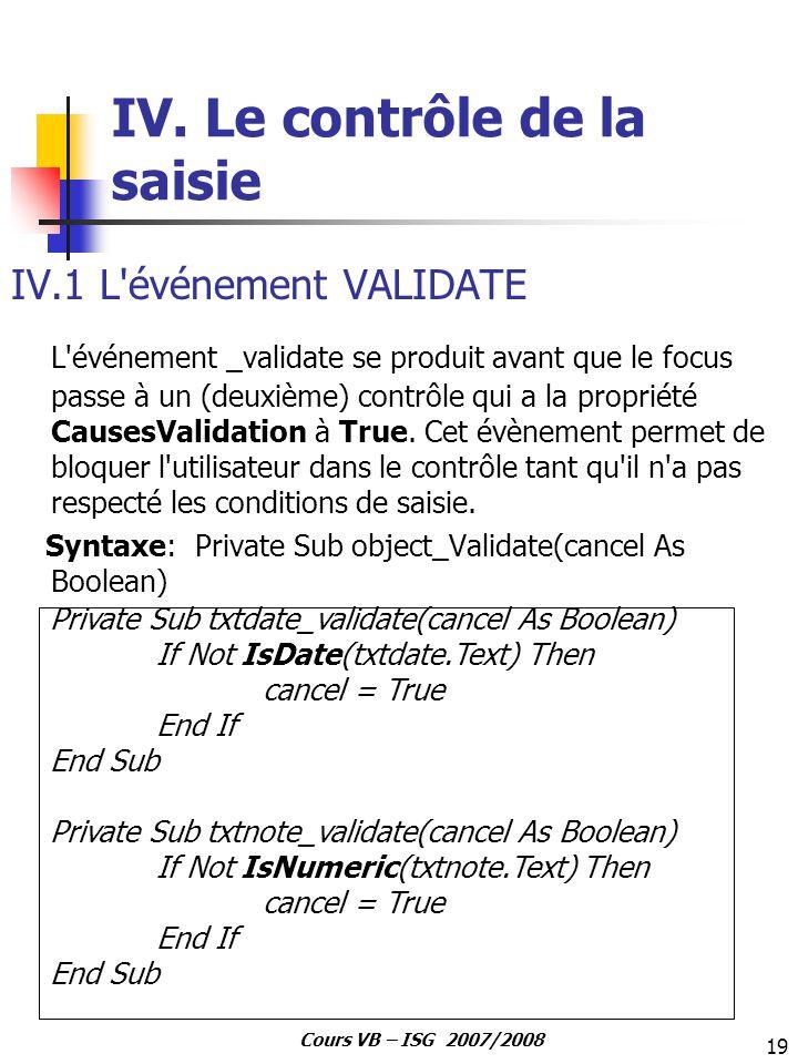 19 Cours VB – ISG 2007/2008 IV. Le contrôle de la saisie IV.1 L'événement VALIDATE L'événement _validate se produit avant que le focus passe à un (deu