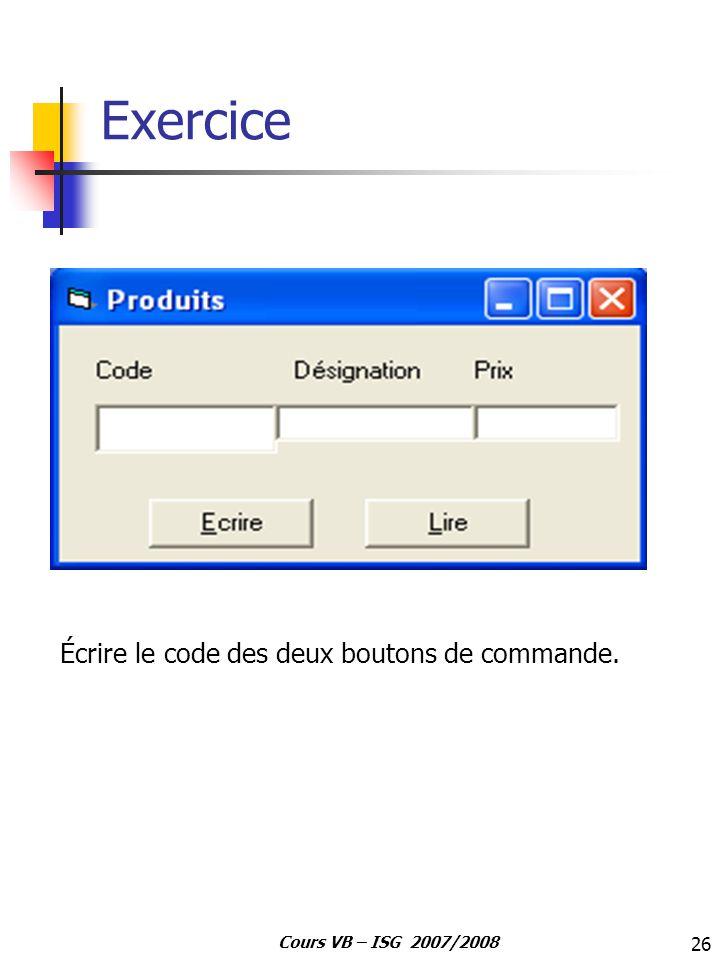 26 Cours VB – ISG 2007/2008 Exercice Écrire le code des deux boutons de commande.