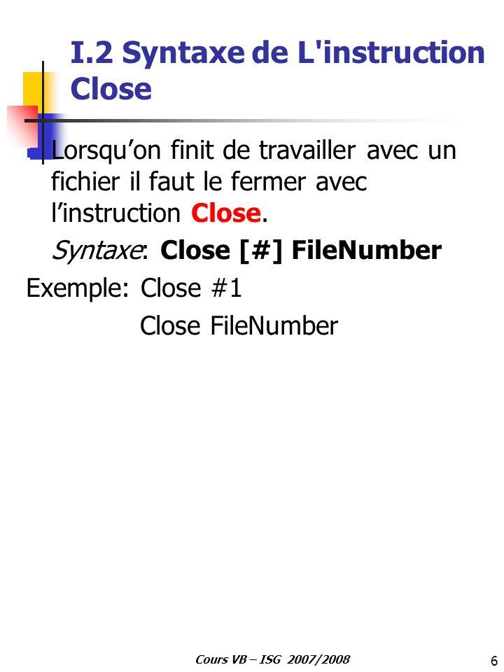 7 Cours VB – ISG 2007/2008 I.3 Fonctions sur les fichiers La fonction FreeFile retourne un numéro disponible pour louverture dun fichier.