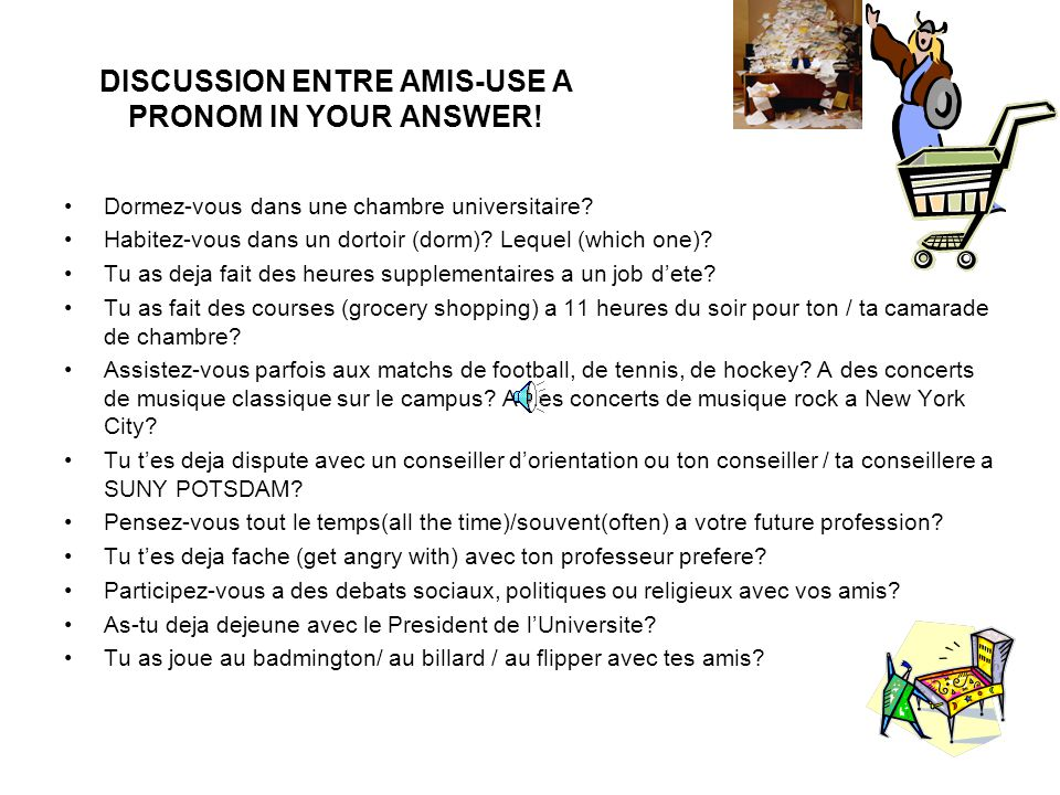DISCUSSION ENTRE AMIS-USE A PRONOM IN YOUR ANSWER.