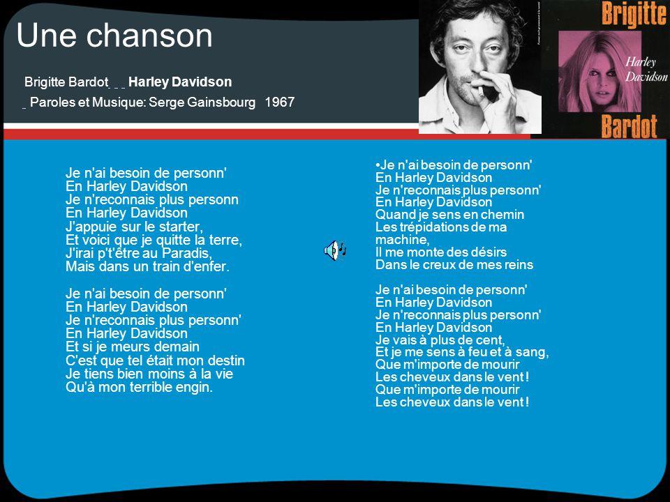 Une chanson Brigitte Bardot Harley Davidson Paroles et Musique: Serge Gainsbourg 1967 Je n ai besoin de personn En Harley Davidson Je n reconnais plus personn En Harley Davidson J appuie sur le starter, Et voici que je quitte la terre, J irai p t être au Paradis, Mais dans un train d enfer.