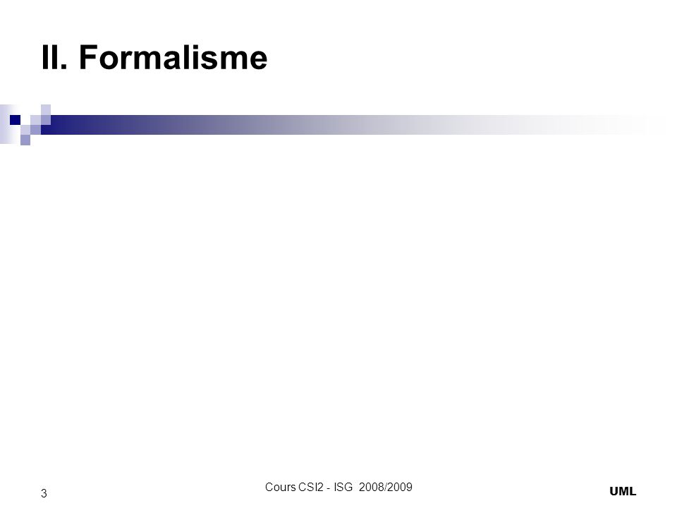 II. Formalisme UML 3 Cours CSI2 - ISG 2008/2009