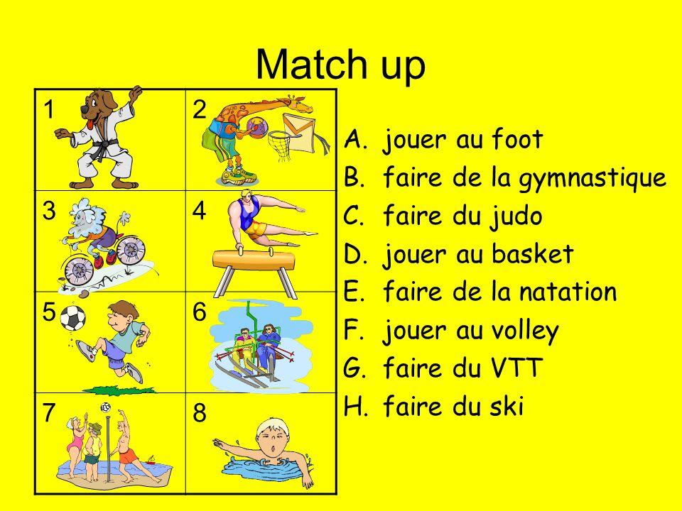 Match up 12 34 56 78 A.jouer au foot B.faire de la gymnastique C.faire du judo D.jouer au basket E.faire de la natation F.jouer au volley G.faire du VTT H.faire du ski
