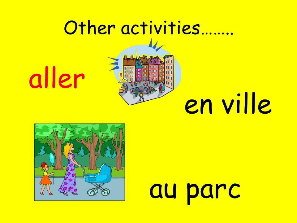 Other activities…….. aller en ville au parc