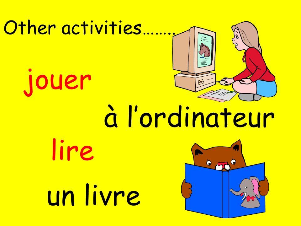 Other activities…….. jouer à lordinateur un livre lire