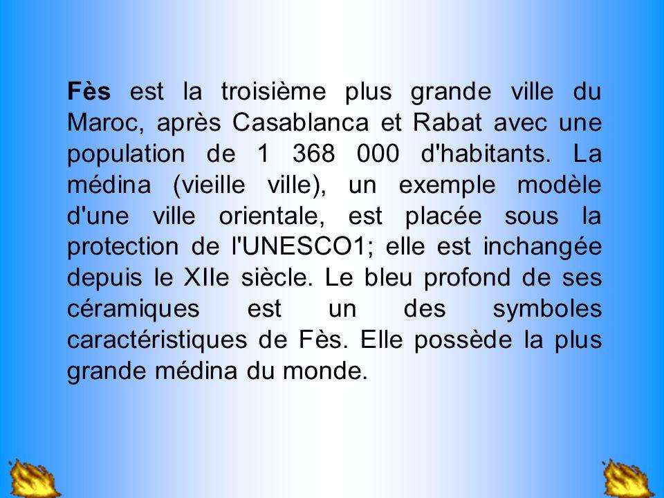 Fès est la troisième plus grande ville du Maroc, après Casablanca et Rabat avec une population de 1 368 000 d'habitants. La médina (vieille ville), un
