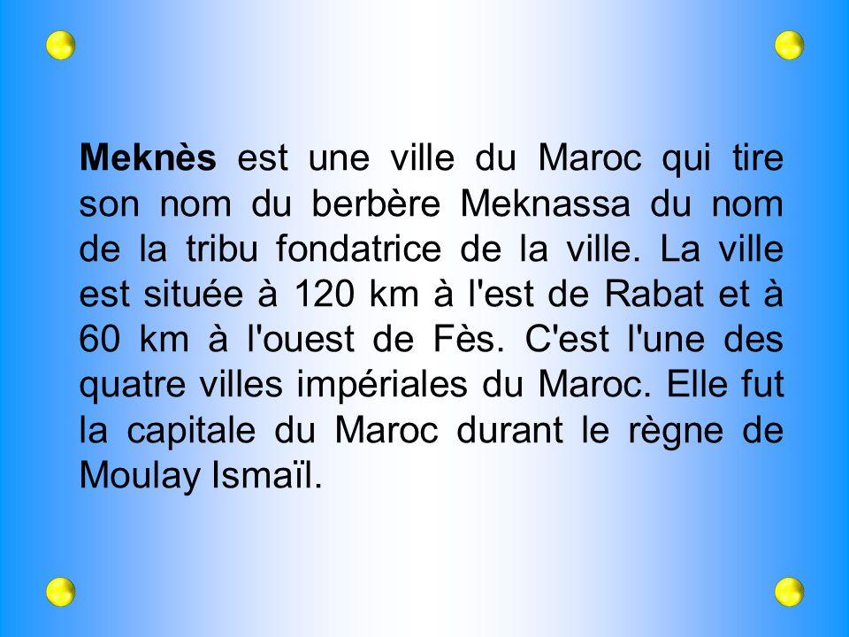 Meknès est une ville du Maroc qui tire son nom du berbère Meknassa du nom de la tribu fondatrice de la ville. La ville est située à 120 km à l'est de