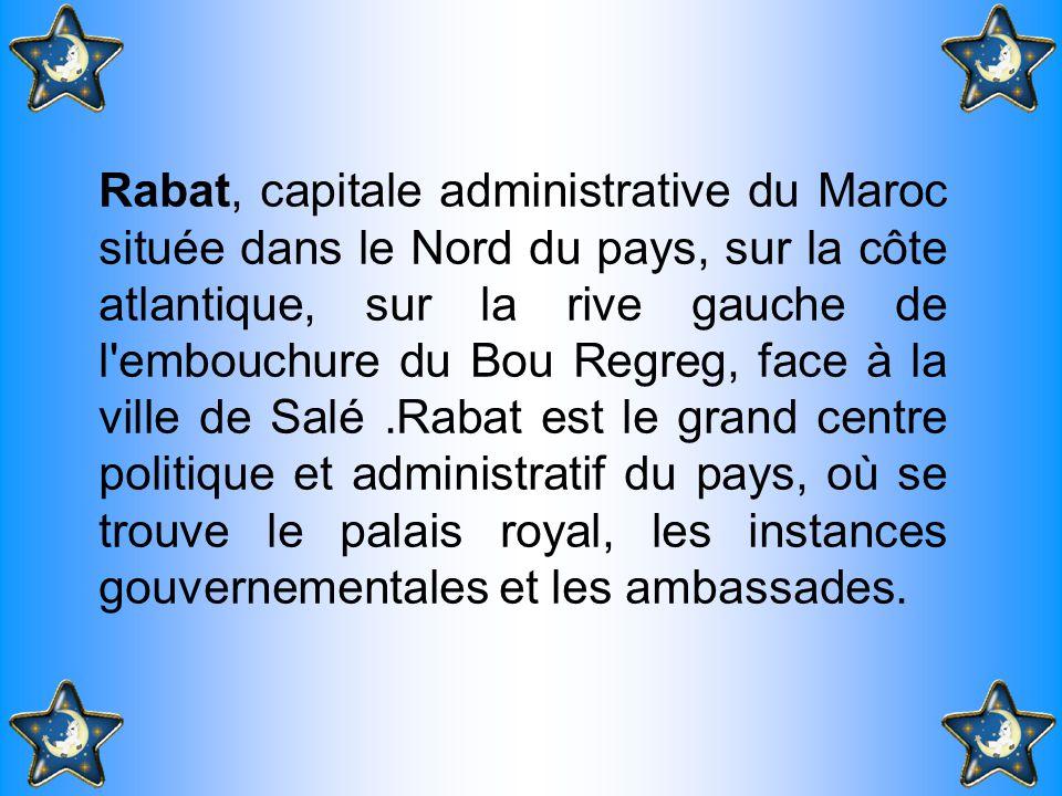 Rabat, capitale administrative du Maroc située dans le Nord du pays, sur la côte atlantique, sur la rive gauche de l embouchure du Bou Regreg, face à la ville de Salé.Rabat est le grand centre politique et administratif du pays, où se trouve le palais royal, les instances gouvernementales et les ambassades.