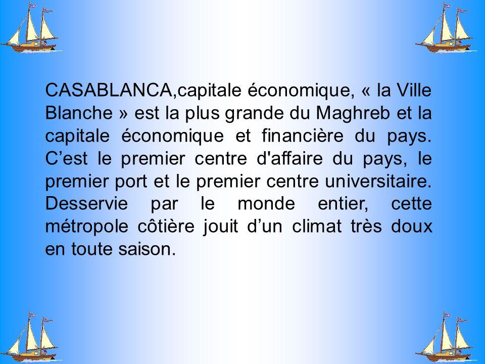 CASABLANCA,capitale économique, « la Ville Blanche » est la plus grande du Maghreb et la capitale économique et financière du pays.