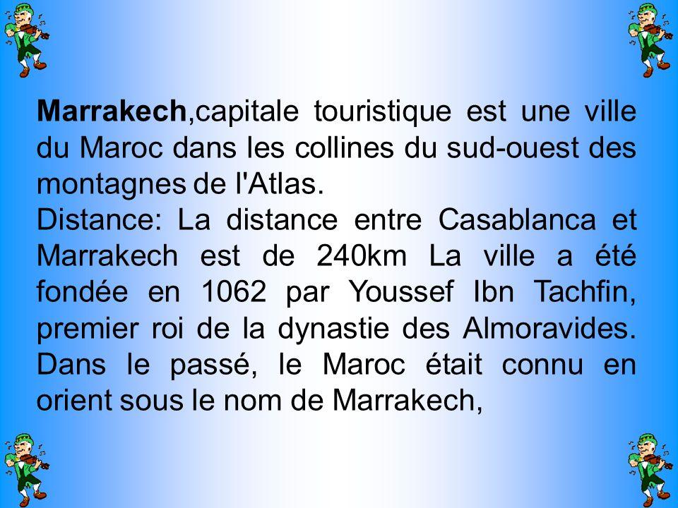Marrakech,capitale touristique est une ville du Maroc dans les collines du sud-ouest des montagnes de l'Atlas. Distance: La distance entre Casablanca