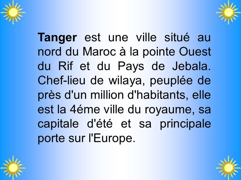 Tanger est une ville situé au nord du Maroc à la pointe Ouest du Rif et du Pays de Jebala. Chef-lieu de wilaya, peuplée de près d'un million d'habitan