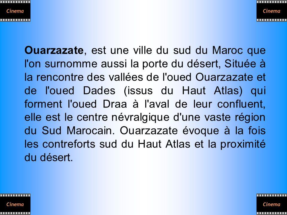 Ouarzazate, est une ville du sud du Maroc que l'on surnomme aussi la porte du désert, Située à la rencontre des vallées de l'oued Ouarzazate et de l'o
