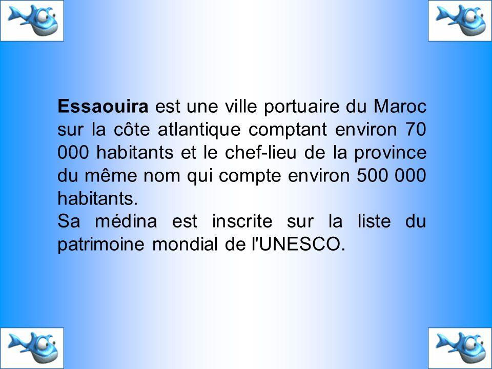 Essaouira est une ville portuaire du Maroc sur la côte atlantique comptant environ 70 000 habitants et le chef-lieu de la province du même nom qui com