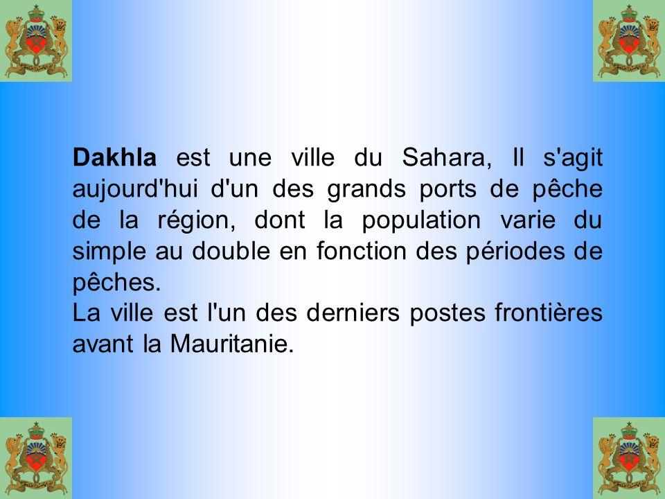 Dakhla est une ville du Sahara, Il s'agit aujourd'hui d'un des grands ports de pêche de la région, dont la population varie du simple au double en fon