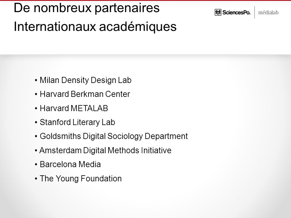 Milan Density Design Lab Harvard Berkman Center Harvard METALAB Stanford Literary Lab Goldsmiths Digital Sociology Department Amsterdam Digital Methods Initiative Barcelona Media The Young Foundation De nombreux partenaires Internationaux académiques