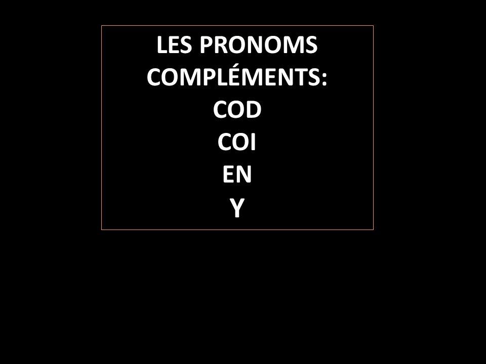 LES PRONOMS COMPLÉMENTS: COD COI EN Y