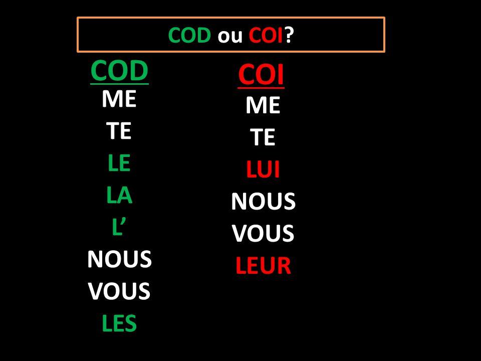 COD ou COI? ME TE LE LA L NOUS VOUS LES ME TE LUI NOUS VOUS LEUR COD COI