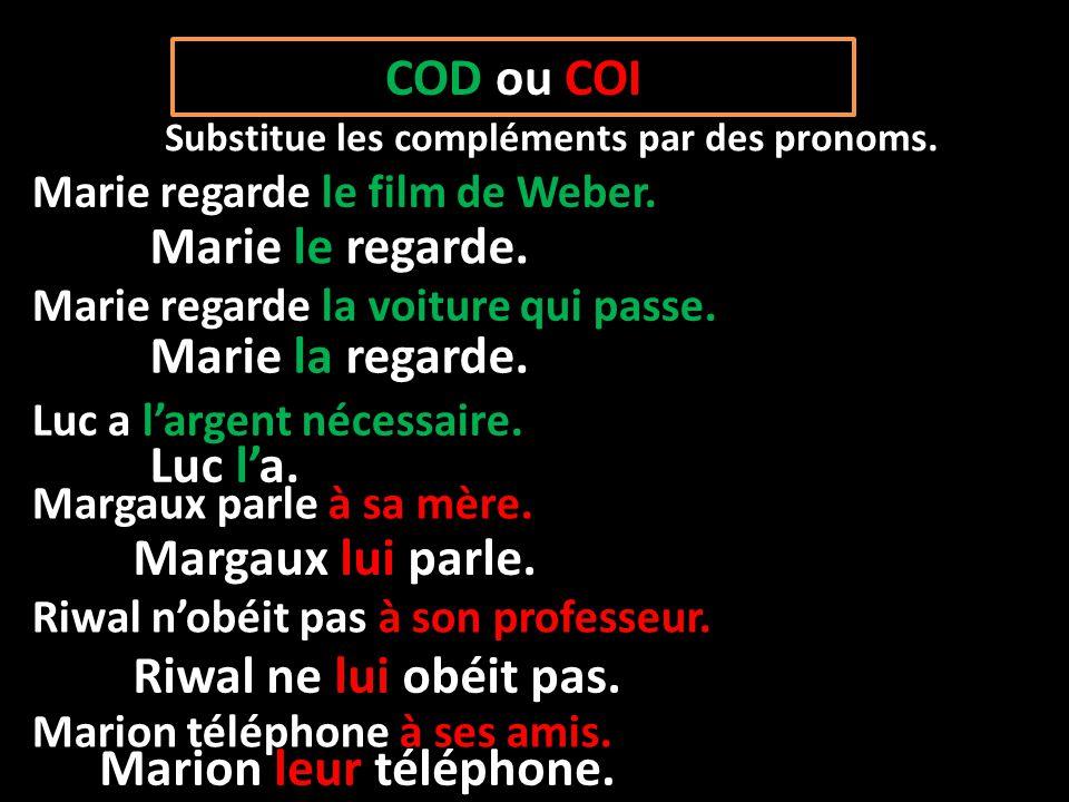 Substitue les compléments par des pronoms.COD ou COI Marie regarde le film de Weber.