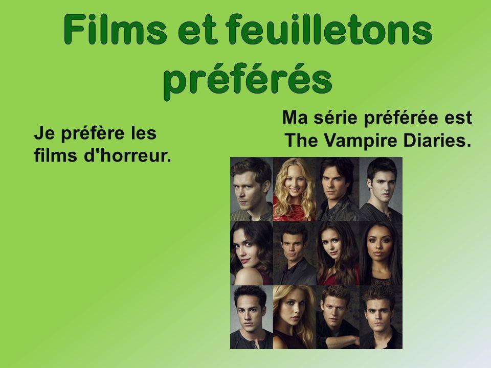 Ma série préférée est The Vampire Diaries. Je préfère les films d'horreur.