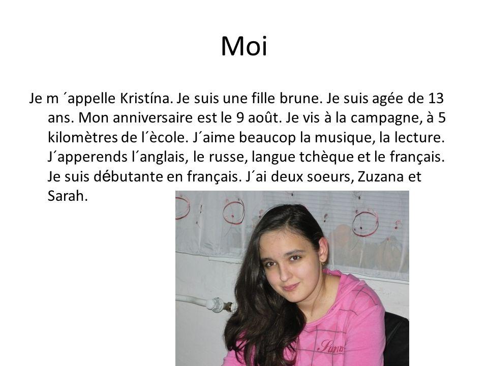 Moi Je m ´appelle Kristína. Je suis une fille brune. Je suis agée de 13 ans. Mon anniversaire est le 9 août. Je vis à la campagne, à 5 kilomètres de l