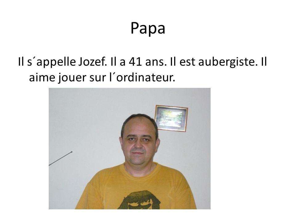 Papa Il s´appelle Jozef. Il a 41 ans. Il est aubergiste. Il aime jouer sur l´ordinateur.