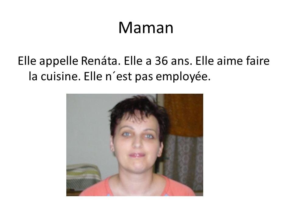 Maman Elle appelle Renáta. Elle a 36 ans. Elle aime faire la cuisine. Elle n´est pas employée.
