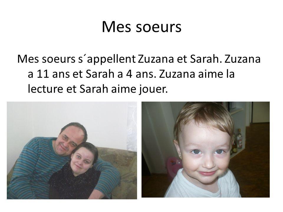 Mes soeurs Mes soeurs s´appellent Zuzana et Sarah. Zuzana a 11 ans et Sarah a 4 ans. Zuzana aime la lecture et Sarah aime jouer.