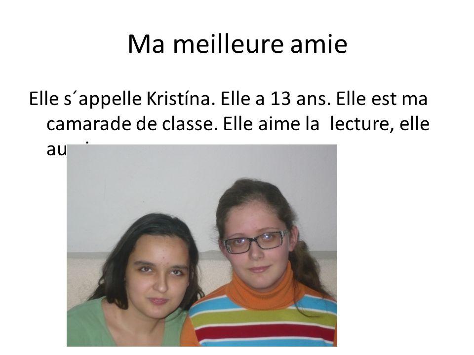 Ma meilleure amie Elle s´appelle Kristína. Elle a 13 ans. Elle est ma camarade de classe. Elle aime la lecture, elle aussi.