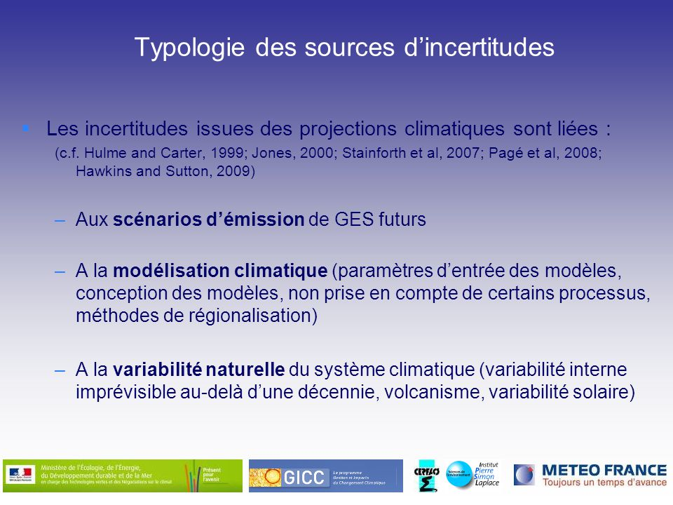 Exemple pour la Grande Bretagne (daprès Hawkins and Sutton, 2009) Internal Variability Model Uncertainty Scenario Uncertainty Part relative des sources dincertitude en fonction du temps