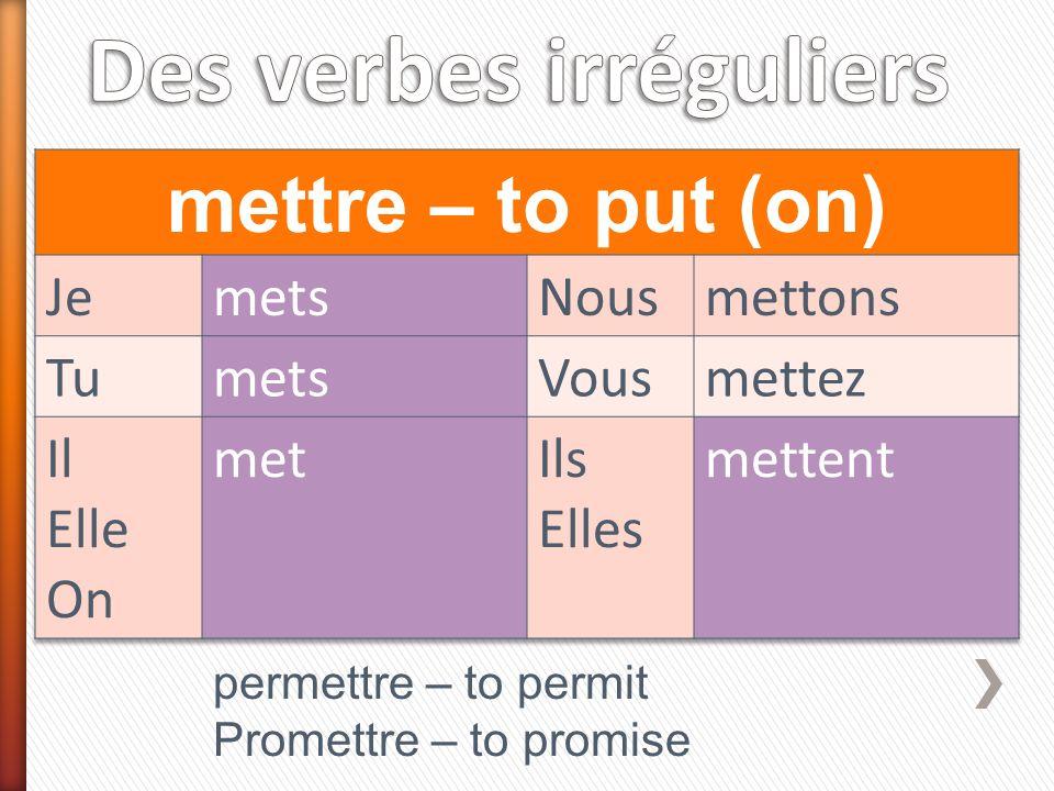 permettre – to permit Promettre – to promise