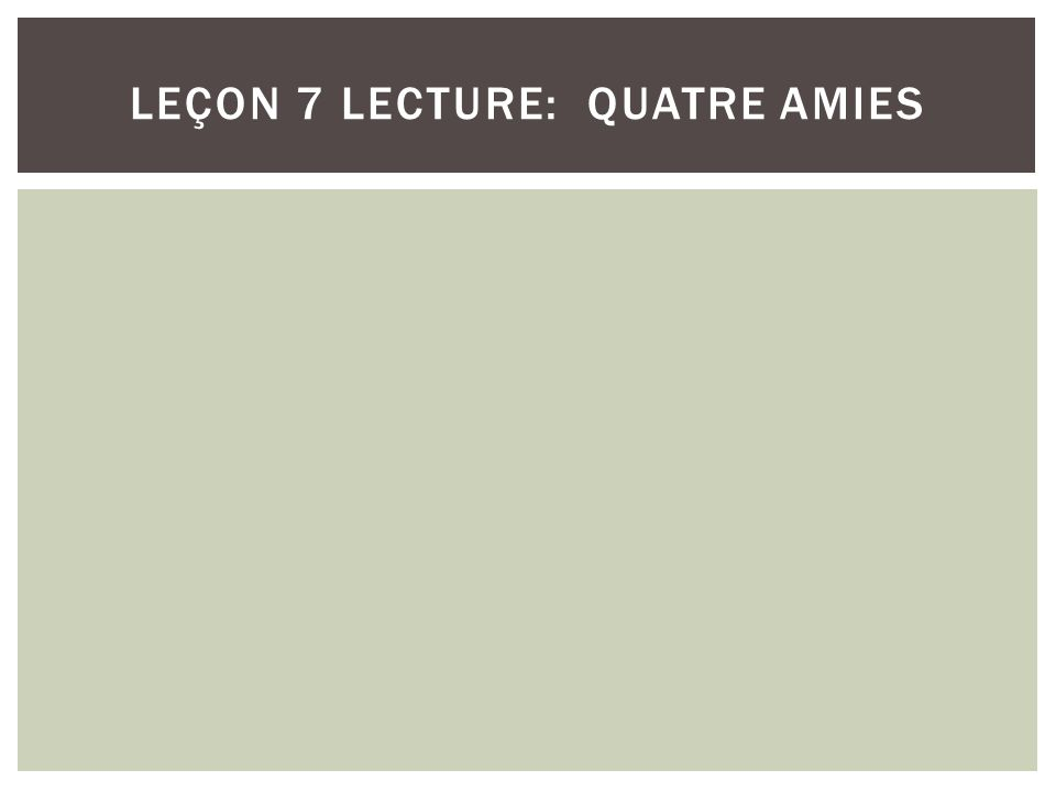 LEÇON 7 LECTURE: QUATRE AMIES