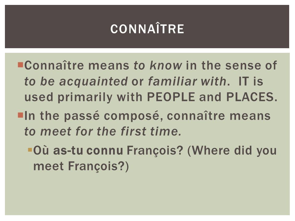 Connaître means to know in the sense of to be acquainted or familiar with. IT is used primarily with PEOPLE and PLACES. In the passé composé, connaîtr