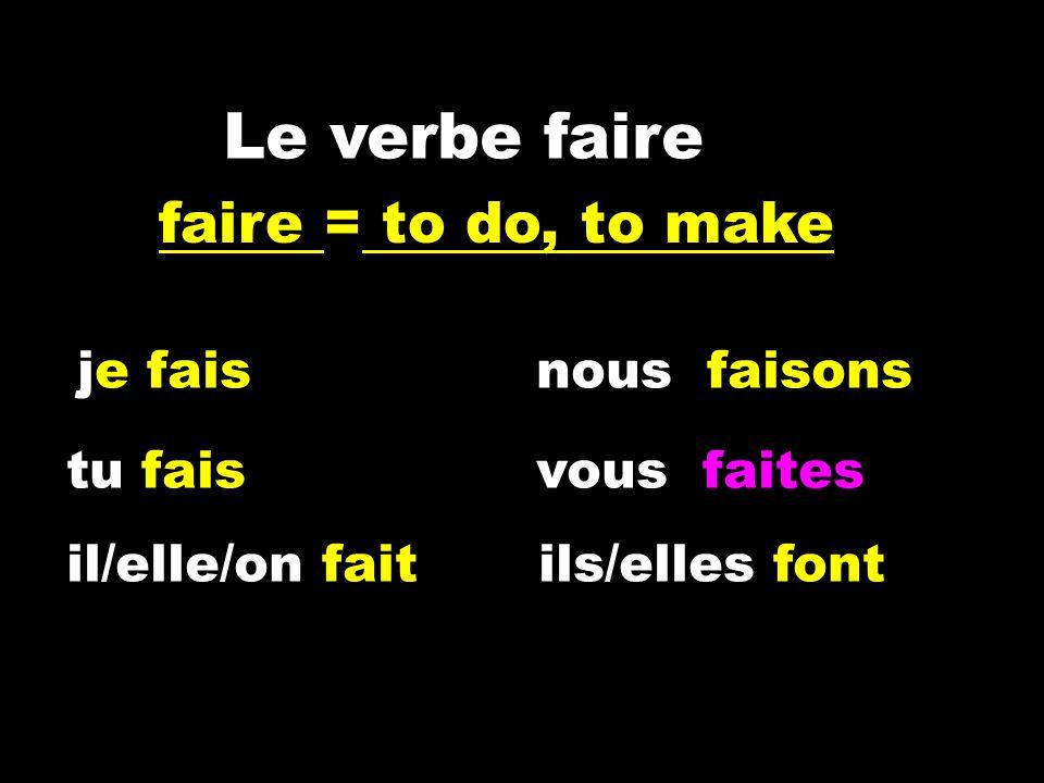 Le verbe faire je faisnous faisons tu faisvous faites il/elle/on fait ils/elles font faire = to do, to make