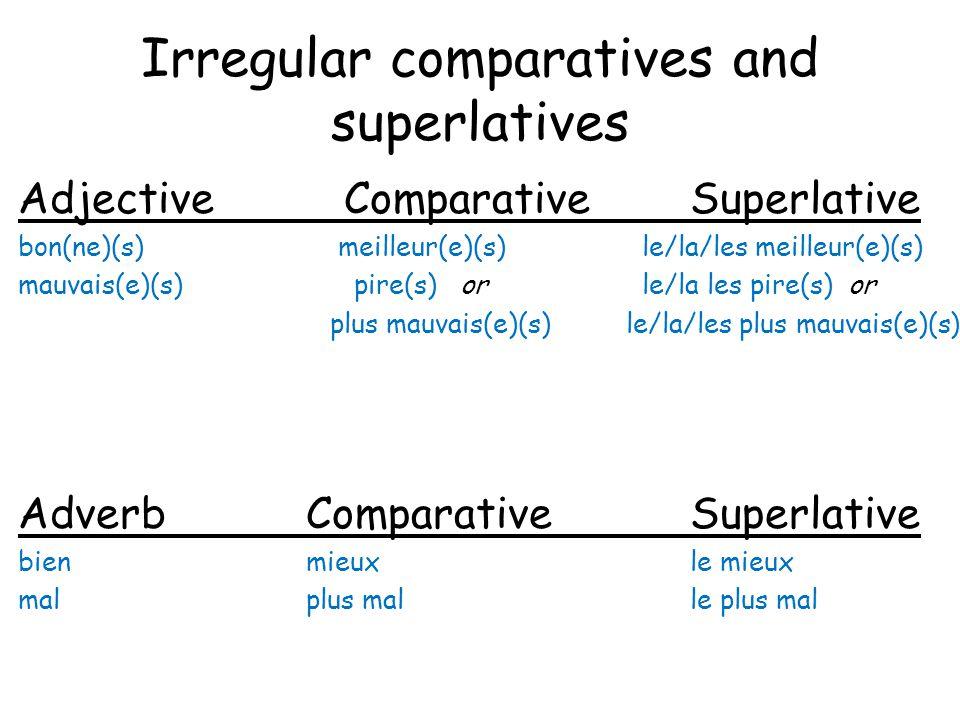 Irregular comparatives and superlatives Adjective ComparativeSuperlative bon(ne)(s) meilleur(e)(s) le/la/les meilleur(e)(s) mauvais(e)(s) pire(s) or l