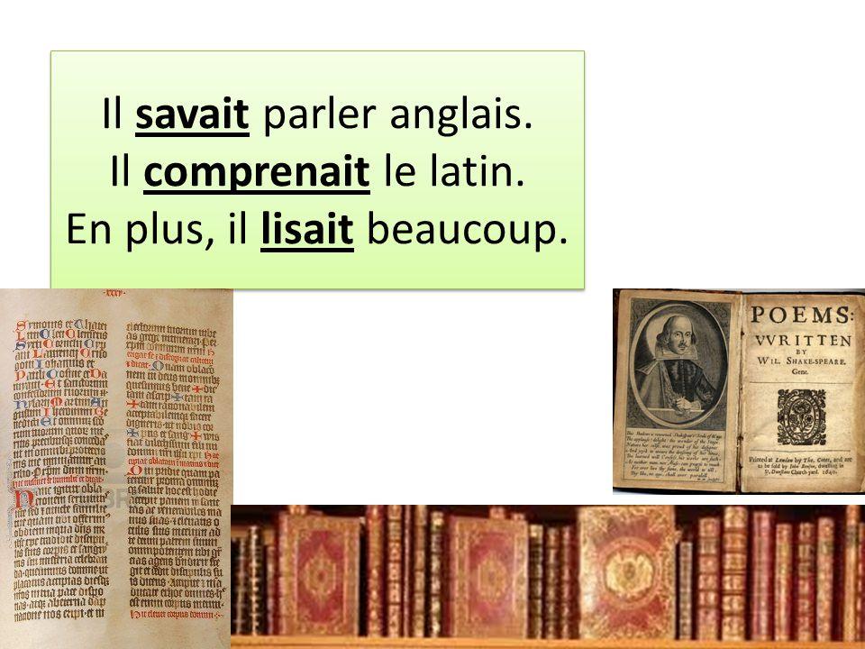 Il savait parler anglais. Il comprenait le latin. En plus, il lisait beaucoup.
