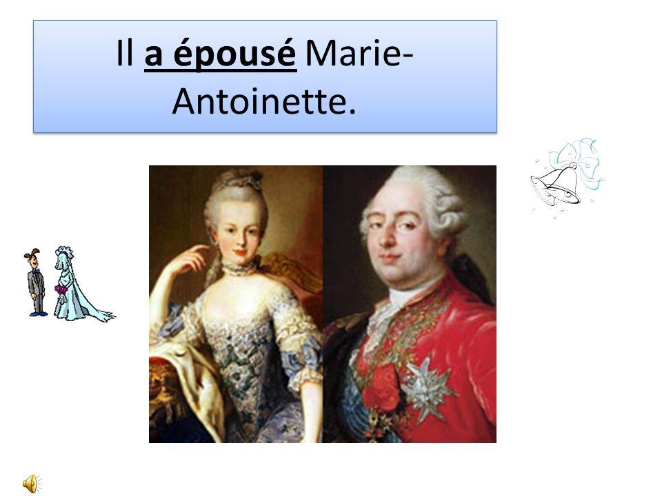 Il a épousé Marie- Antoinette.