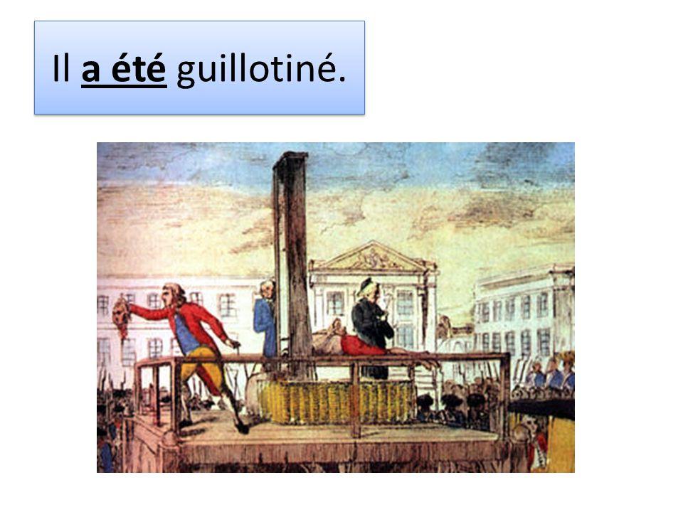 Il a été guillotiné.