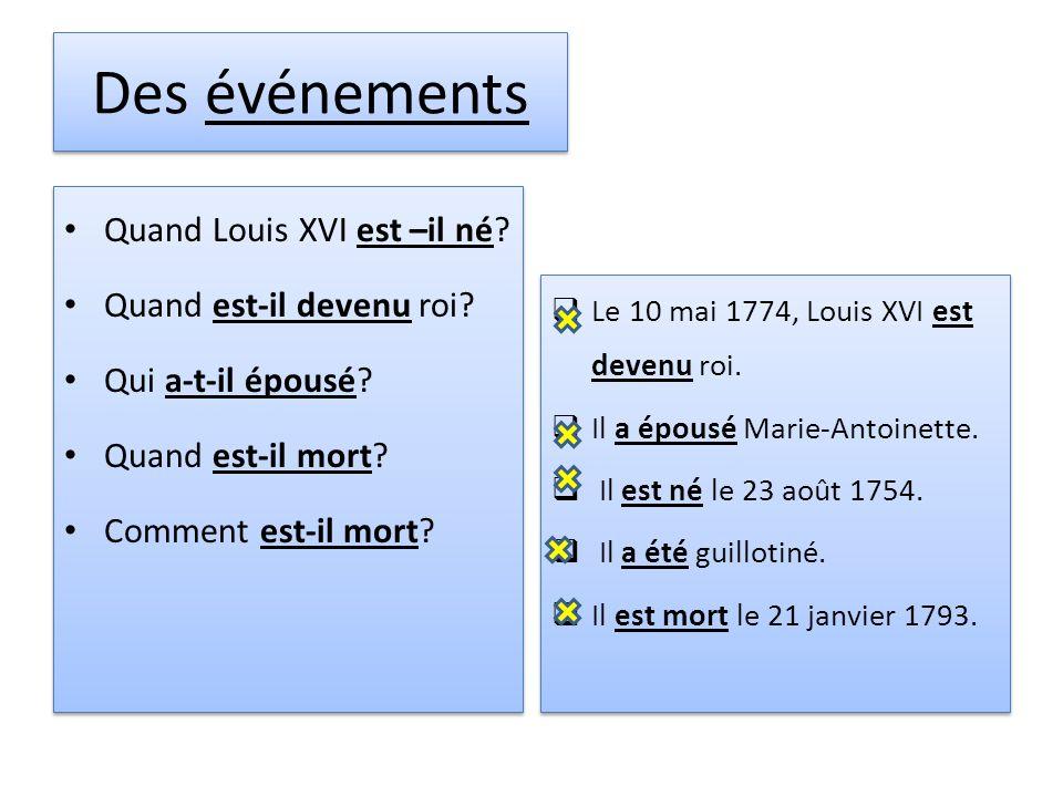 Des événements Quand Louis XVI est –il né? Quand est-il devenu roi? Qui a-t-il épousé? Quand est-il mort? Comment est-il mort? Quand Louis XVI est –il