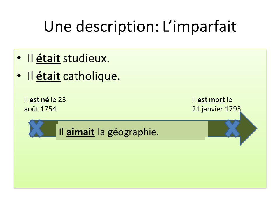 Une description: Limparfait Il était studieux. Il était catholique. Il était studieux. Il était catholique. Il est né le 23 août 1754. Il est mort le